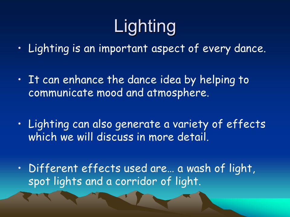 Lighting Lighting is an important aspect of every dance.