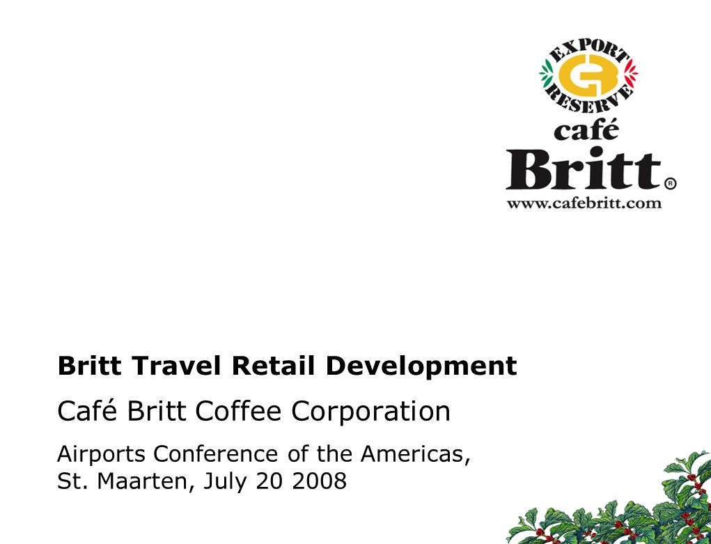071202-RJ-POAS-Avance #1 v02 What Café Britt includes 12 Britt has coffee and chocolate production facilities in Costa Rica and Peru, roasting more than 3 million lbs.