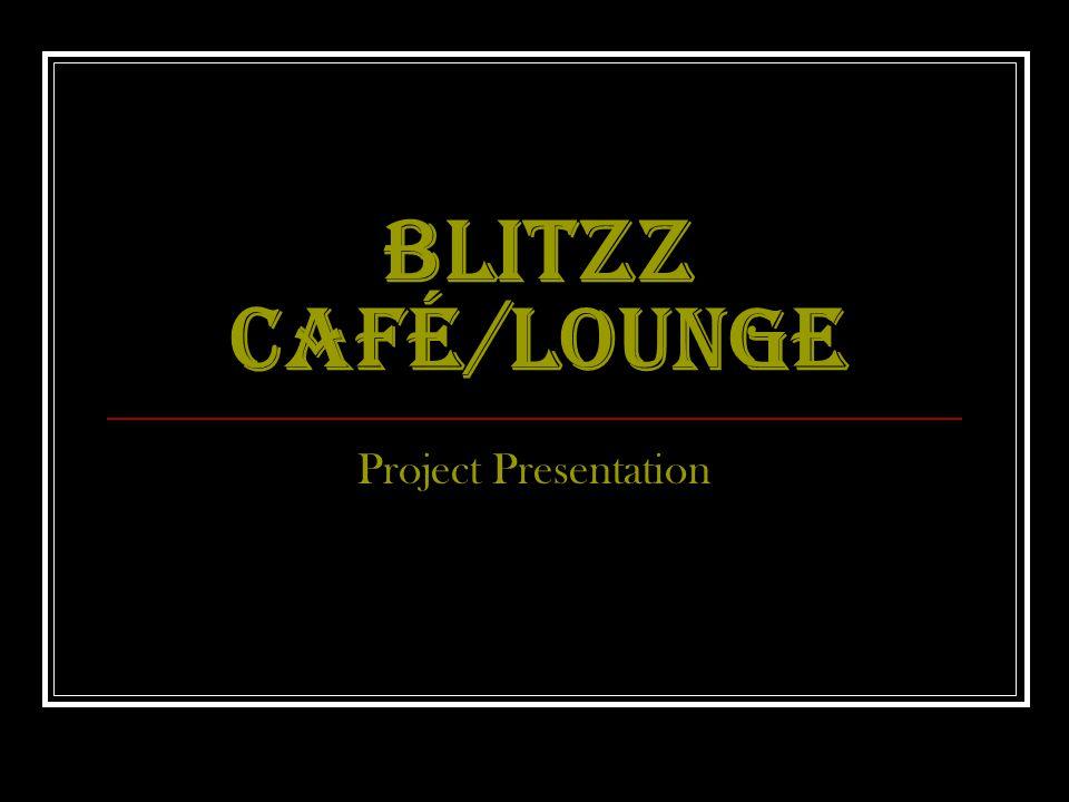 BLITZZ CAFÉ/LOUNGE Project Presentation