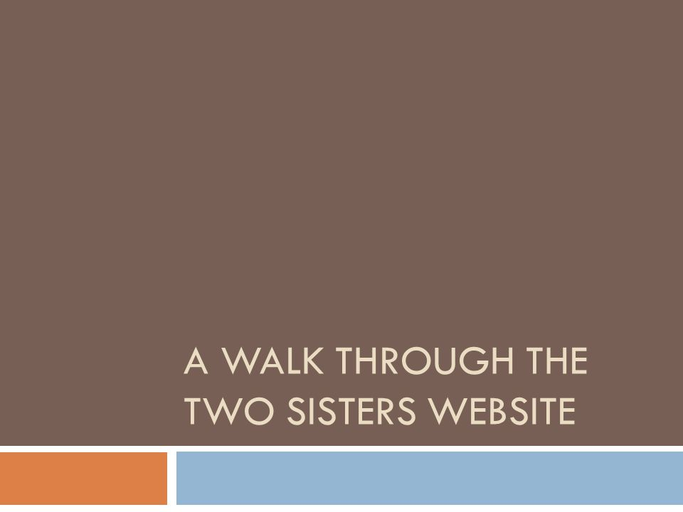 A WALK THROUGH THE TWO SISTERS WEBSITE