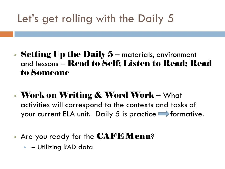 Lets get rolling with the Daily 5 Setting Up the Daily 5 – materials, environment and lessons – Read to Self; Listen to Read; Read to Someone Work on