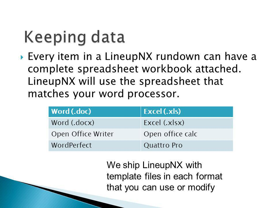Every item in a LineupNX rundown can have a complete spreadsheet workbook attached. LineupNX will use the spreadsheet that matches your word processor
