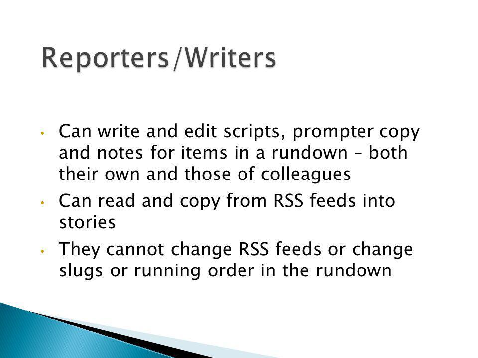 Can write and edit scripts, prompter copy and notes for items in a rundown – both their own and those of colleagues Can read and copy from RSS feeds i