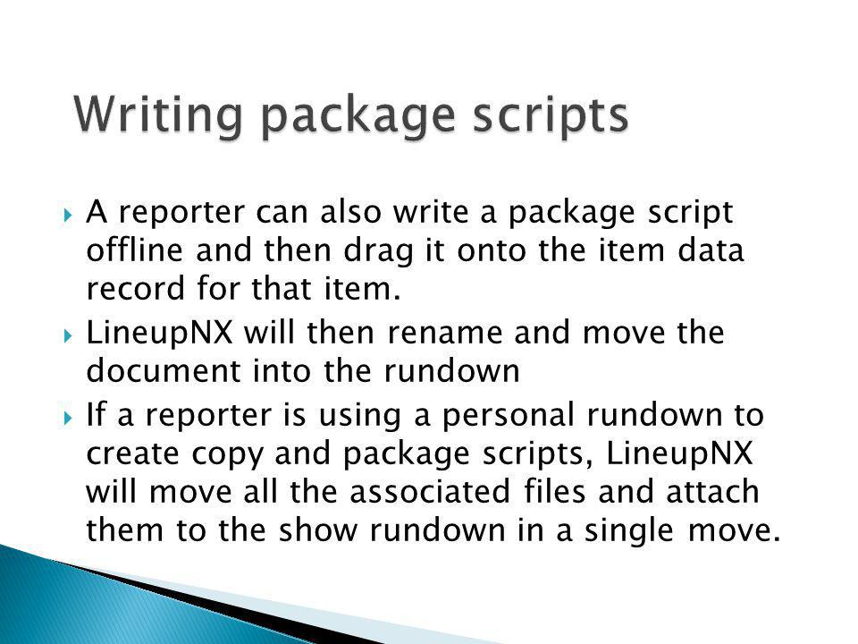 A reporter can also write a package script offline and then drag it onto the item data record for that item. LineupNX will then rename and move the do