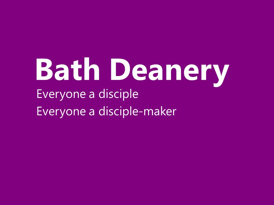 Bath Deanery Everyone a disciple Everyone a disciple-maker