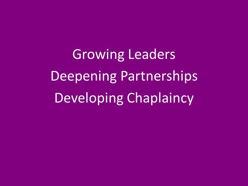Growing Leaders Deepening Partnerships Developing Chaplaincy