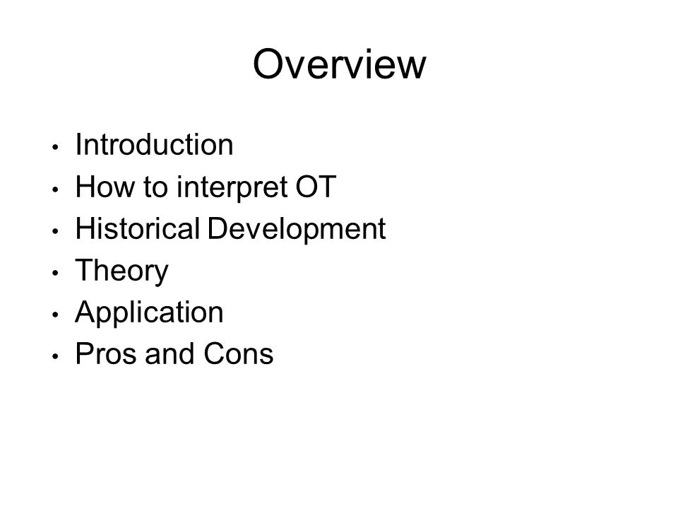 Overview Introduction How to interpret OT Historical Development Theory Application Pros and Cons