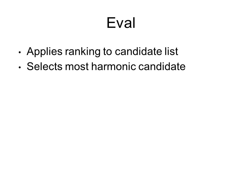 Eval Applies ranking to candidate list Selects most harmonic candidate