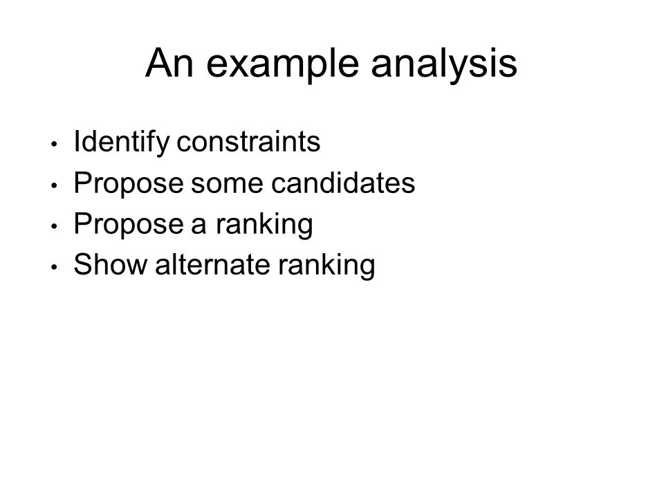 An example analysis Identify constraints Propose some candidates Propose a ranking Show alternate ranking