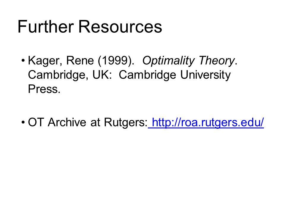 Further Resources Kager, Rene (1999). Optimality Theory. Cambridge, UK: Cambridge University Press. OT Archive at Rutgers: http://roa.rutgers.edu/ htt