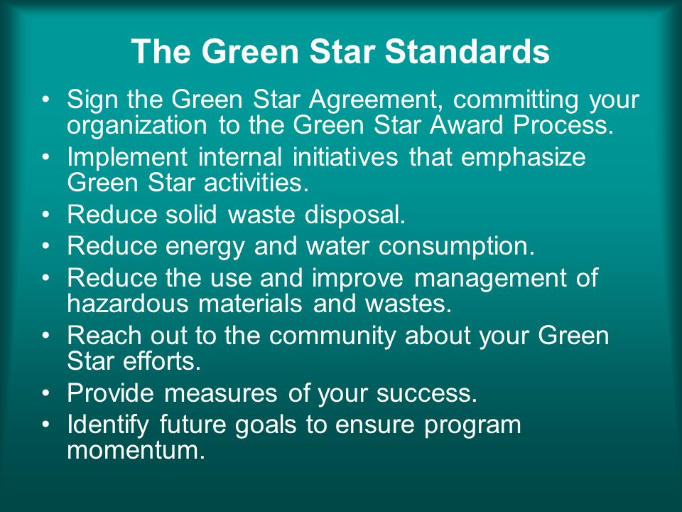 The Green Star Standards Sign the Green Star Agreement, committing your organization to the Green Star Award Process.