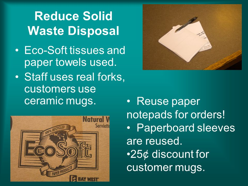 Reduce Solid Waste Disposal Eco-Soft tissues and paper towels used.