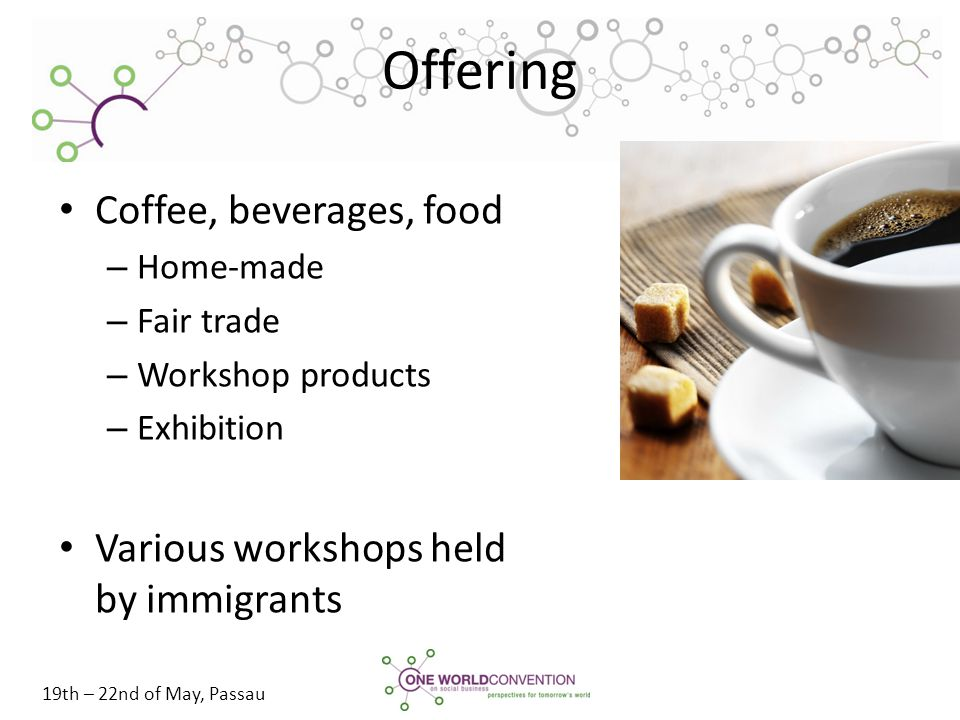 19th – 22nd of May, Passau Offering Coffee, beverages, food – Home-made – Fair trade – Workshop products – Exhibition Various workshops held by immigr