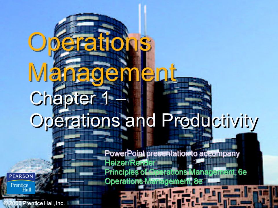 © 2006 Prentice Hall, Inc.1 – 1 Operations Management Chapter 1 – Operations and Productivity Chapter 1 – Operations and Productivity © 2006 Prentice Hall, Inc.