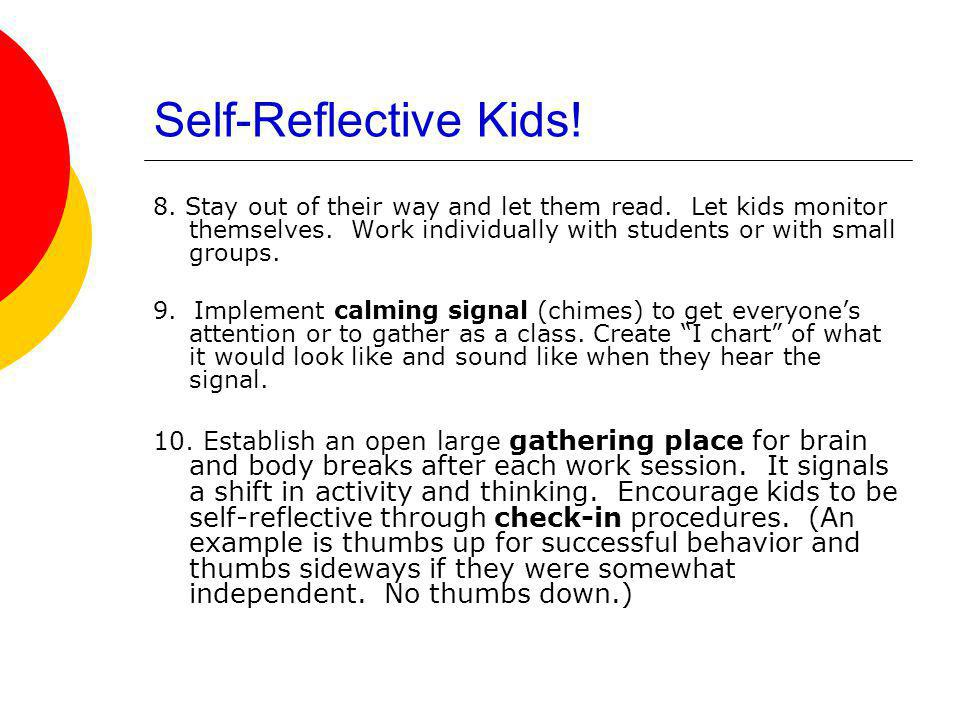 Self-Reflective Kids! 8. Stay out of their way and let them read. Let kids monitor themselves. Work individually with students or with small groups. 9