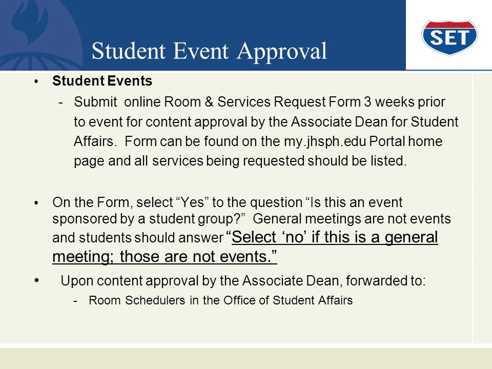 Student Event Approval Student Events -Submit online Room & Services Request Form 3 weeks prior to event for content approval by the Associate Dean for Student Affairs.