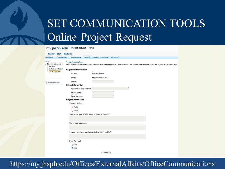 SET COMMUNICATION TOOLS Online Project Request https://my.jhsph.edu/Offices/ExternalAffairs/OfficeCommunications