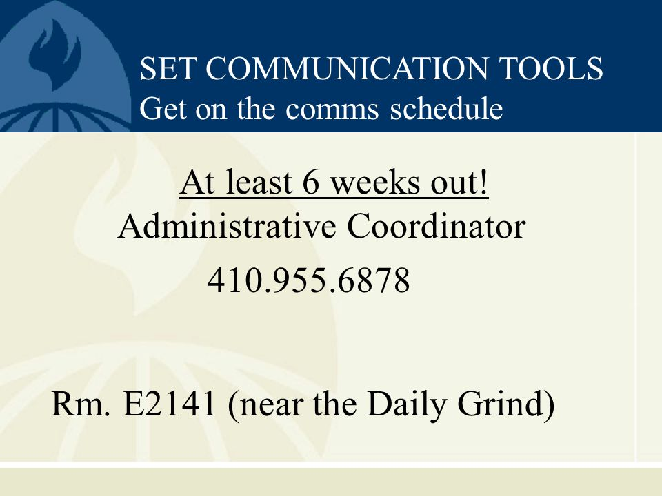 SET COMMUNICATION TOOLS Get on the comms schedule At least 6 weeks out.