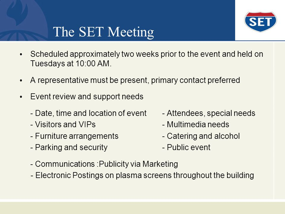 The SET Meeting Scheduled approximately two weeks prior to the event and held on Tuesdays at 10:00 AM.