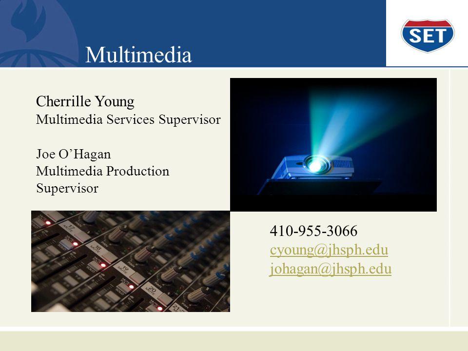 Multimedia Cherrille Young Multimedia Services Supervisor Joe OHagan Multimedia Production Supervisor 410-955-3066 cyoung@jhsph.edu johagan@jhsph.edu