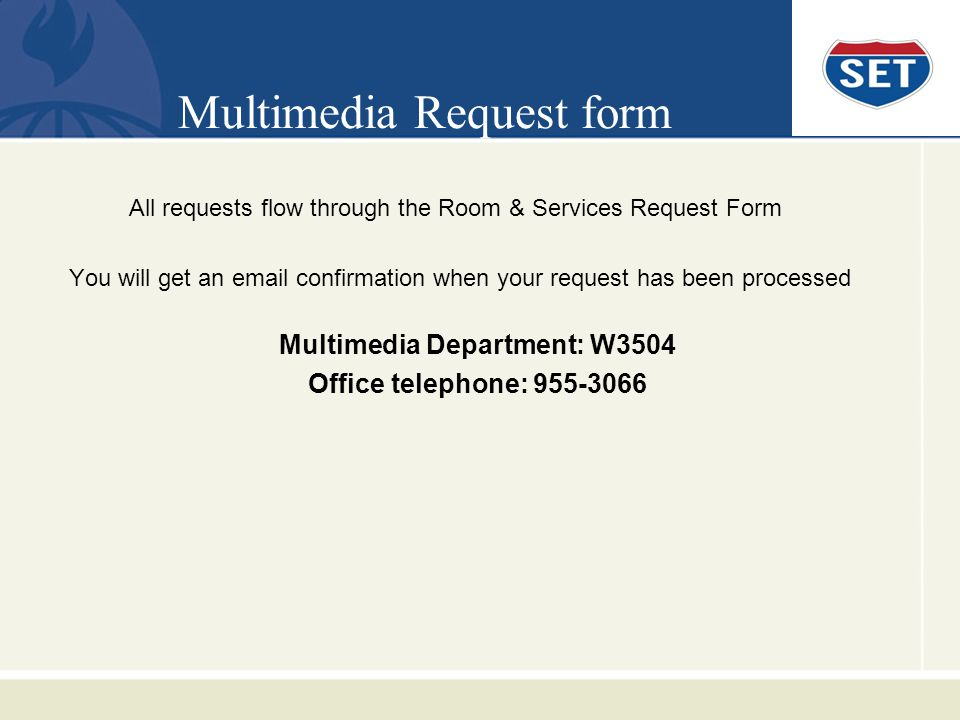 Multimedia Request form All requests flow through the Room & Services Request Form You will get an email confirmation when your request has been processed Multimedia Department: W3504 Office telephone: 955-3066