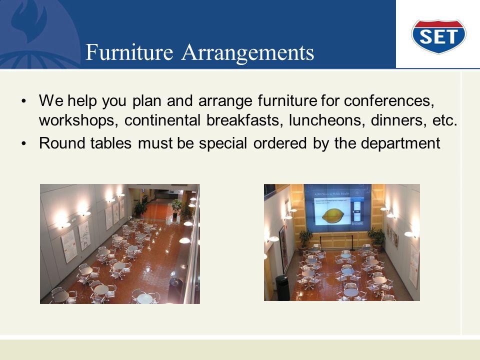 Furniture Arrangements We help you plan and arrange furniture for conferences, workshops, continental breakfasts, luncheons, dinners, etc.