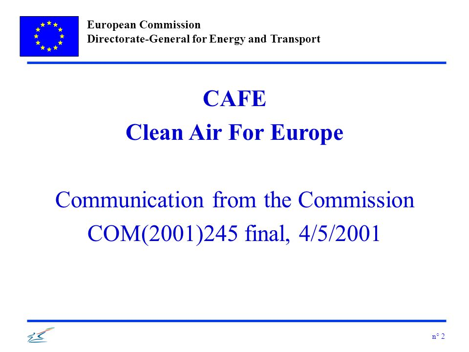 European Commission Directorate-General for Energy and Transport n° 13 CAFE: areas of work l study of air pollution effects l development of scenarios for emissions and pollution levels up to 2020 l development of indicators l target setting l assessment of integrated policy options (Cardiff process: integration of environmental, energy, urban issues & land use planning)