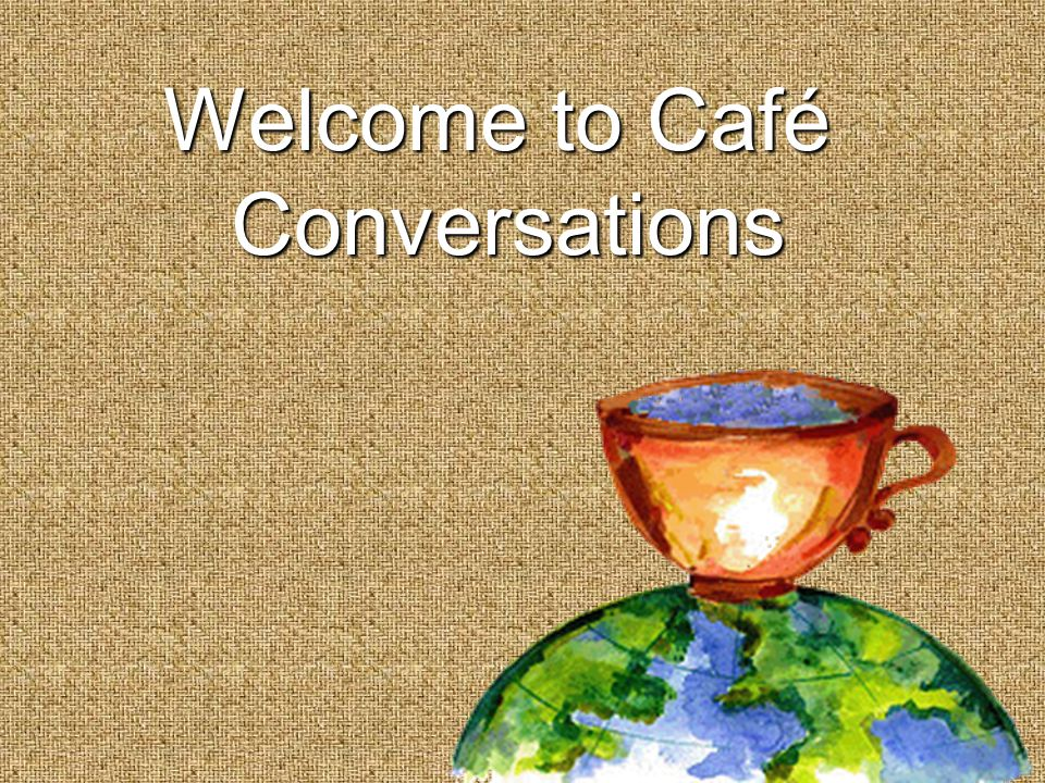 Welcome to Café Conversations