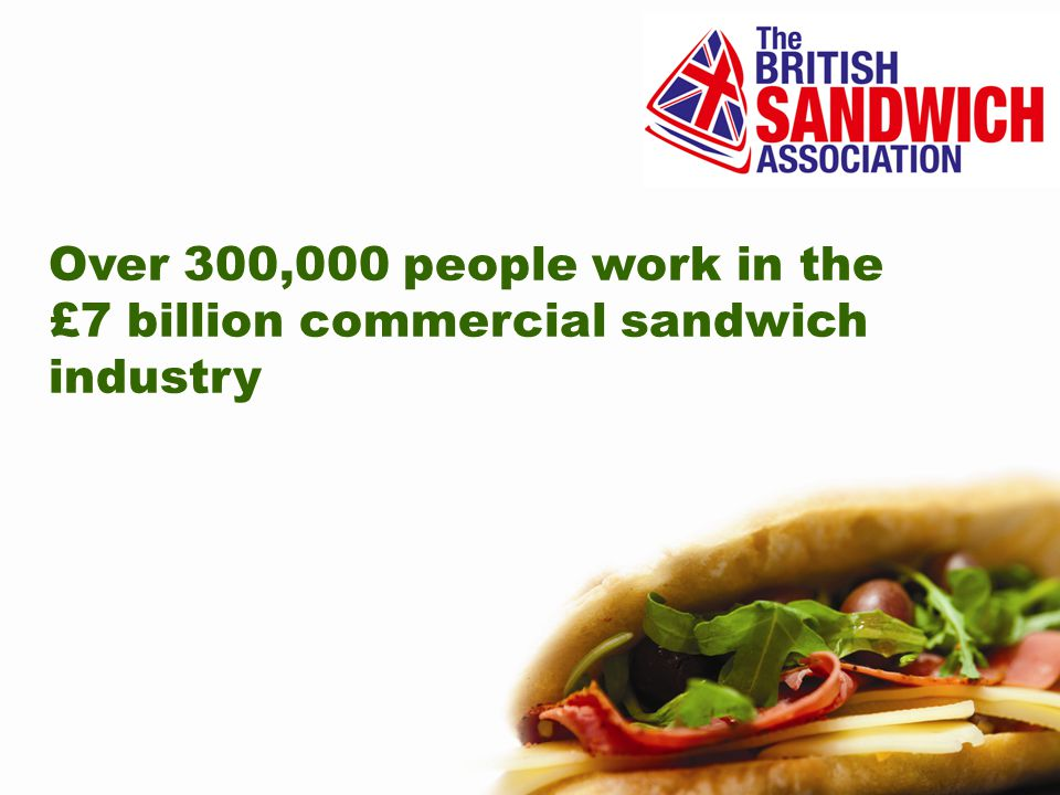 Over 300,000 people work in the £7 billion commercial sandwich industry