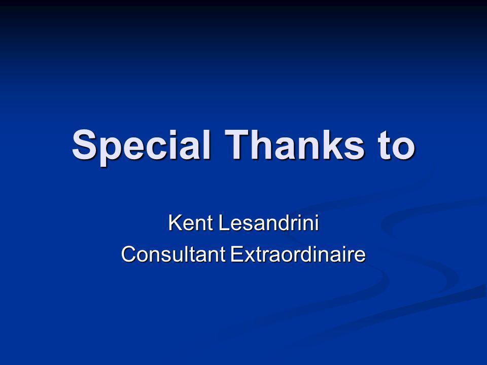Special Thanks to Kent Lesandrini Consultant Extraordinaire