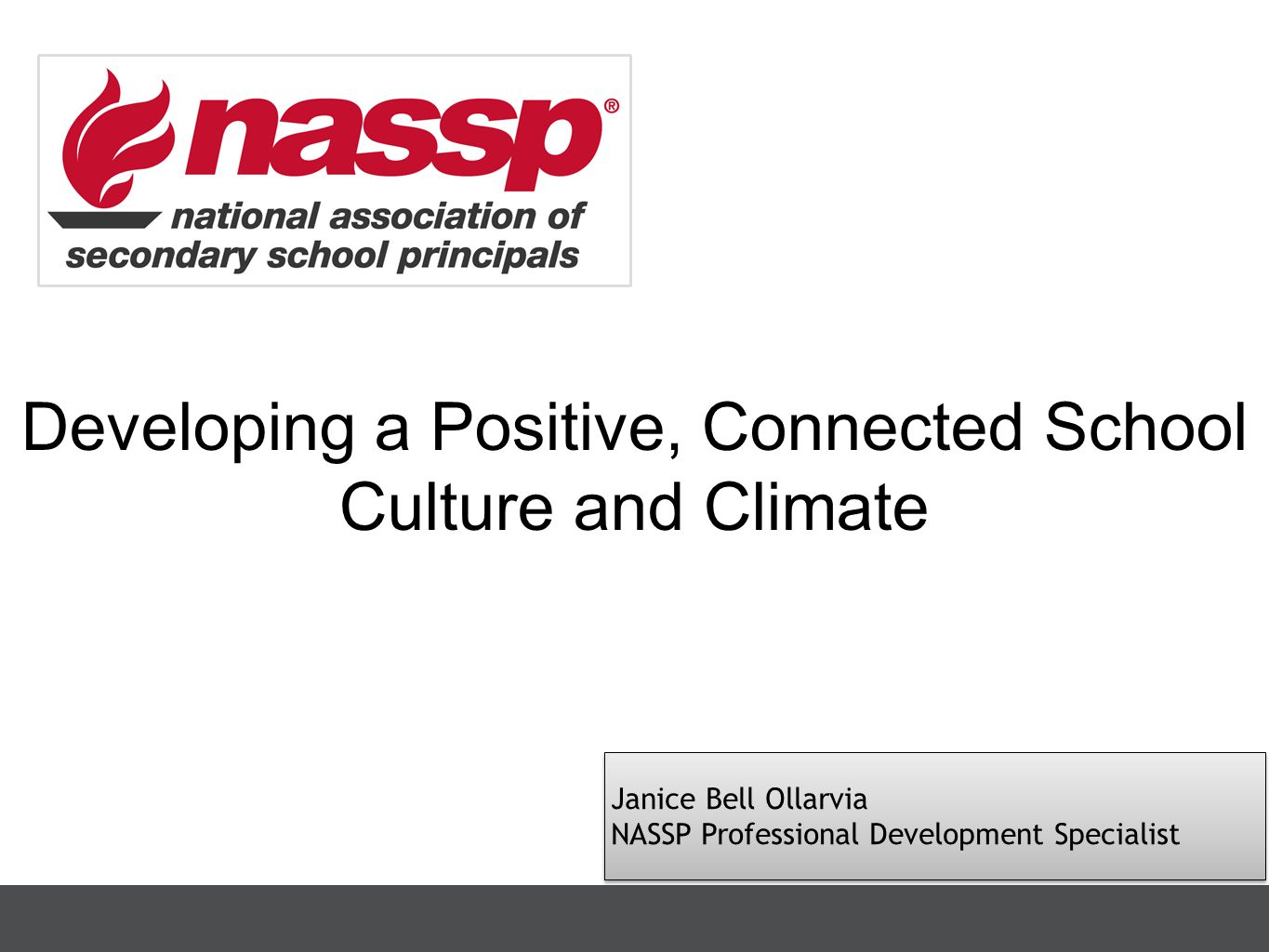 Janice Bell Ollarvia NASSP Professional Development Specialist Janice Bell Ollarvia NASSP Professional Development Specialist Developing a Positive, Connected School Culture and Climate
