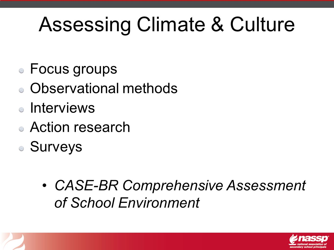 Assessing Climate & Culture Focus groups Observational methods Interviews Action research Surveys CASE-BR Comprehensive Assessment of School Environme