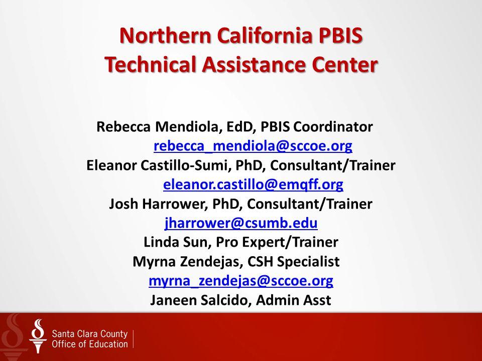 Northern California PBIS Technical Assistance Center Northern California PBIS Technical Assistance Center Rebecca Mendiola, EdD, PBIS Coordinator rebe