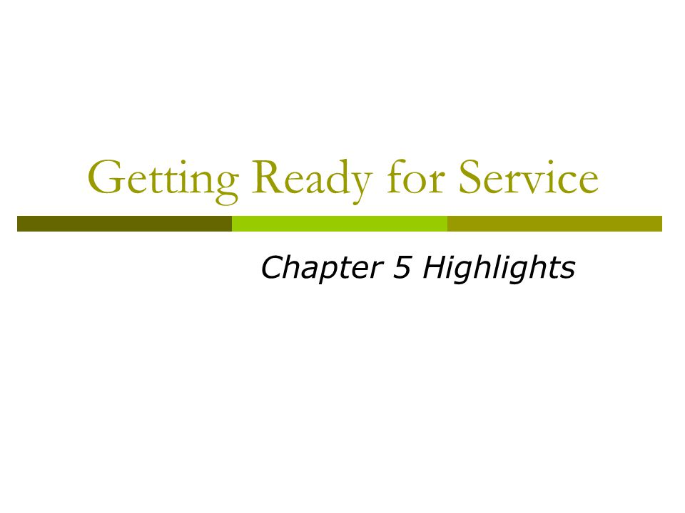 Getting Ready for Service Chapter 5 Highlights