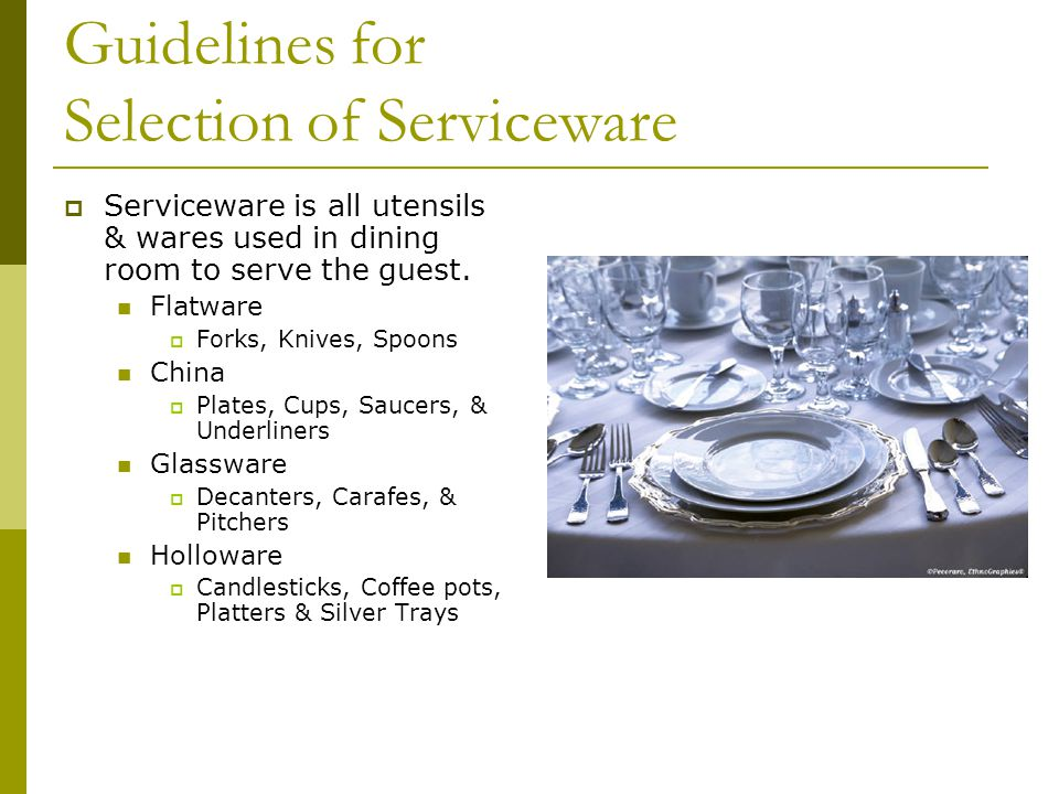 Guidelines for Selection of Serviceware Serviceware is all utensils & wares used in dining room to serve the guest.