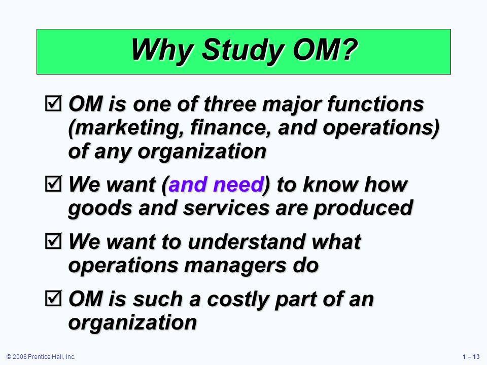 © 2008 Prentice Hall, Inc.1 – 13 Why Study OM.