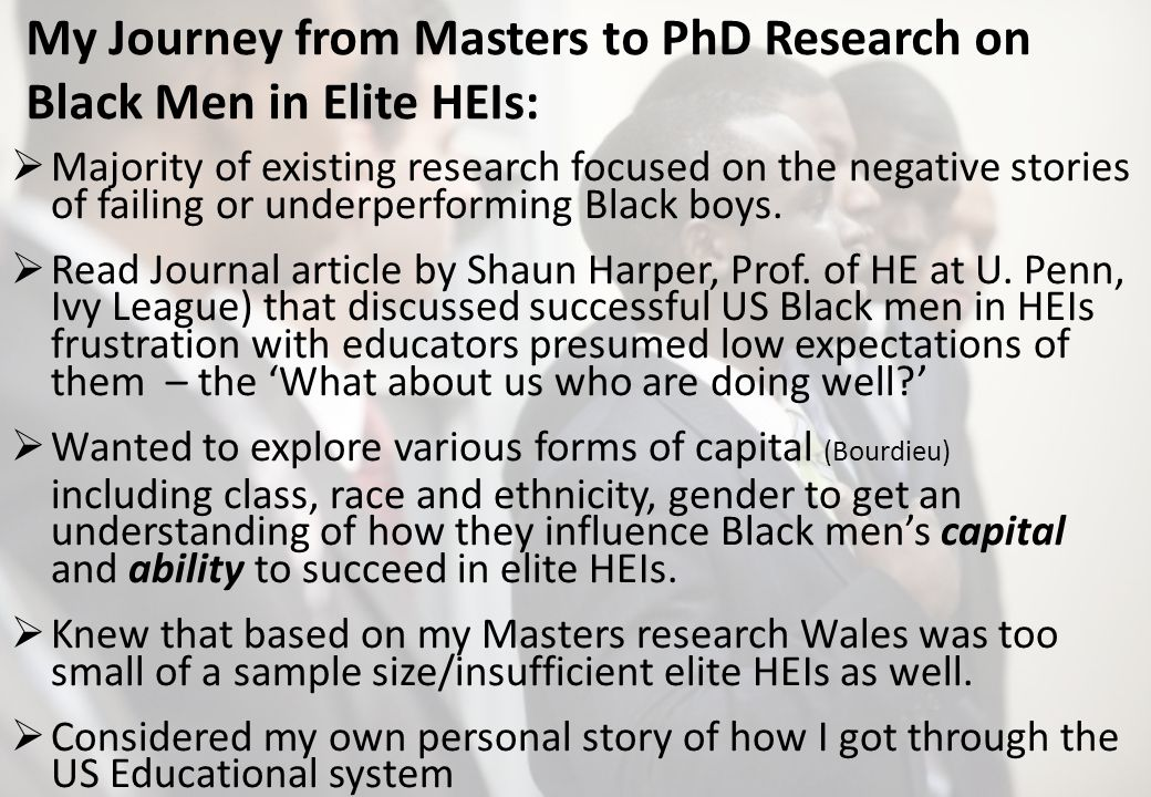 My Journey from Masters to PhD Research on Black Men in Elite HEIs: Majority of existing research focused on the negative stories of failing or underp