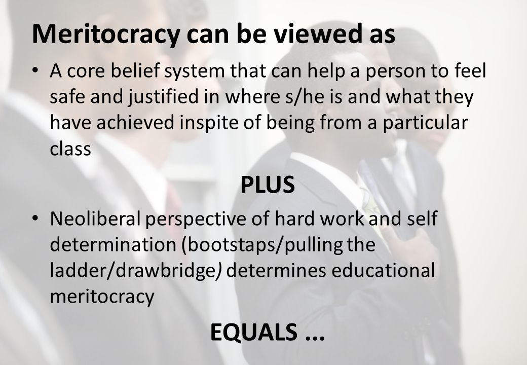 Meritocracy can be viewed as A core belief system that can help a person to feel safe and justified in where s/he is and what they have achieved inspi