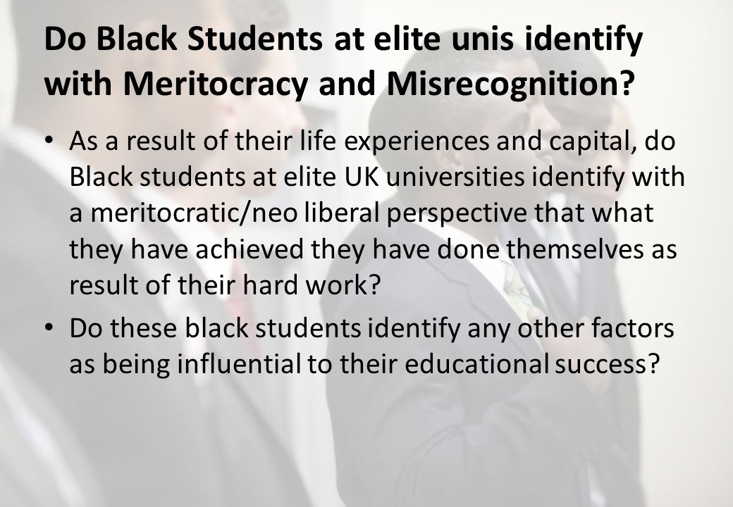 Do Black Students at elite unis identify with Meritocracy and Misrecognition? As a result of their life experiences and capital, do Black students at