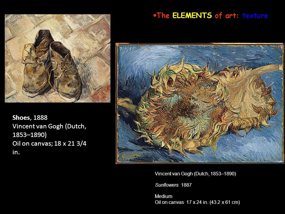 Shoes, 1888 Vincent van Gogh (Dutch, 1853–1890) Oil on canvas; 18 x 21 3/4 in. Vincent van Gogh (Dutch, 1853–1890) Sunflowers 1887 Medium Oil on canva
