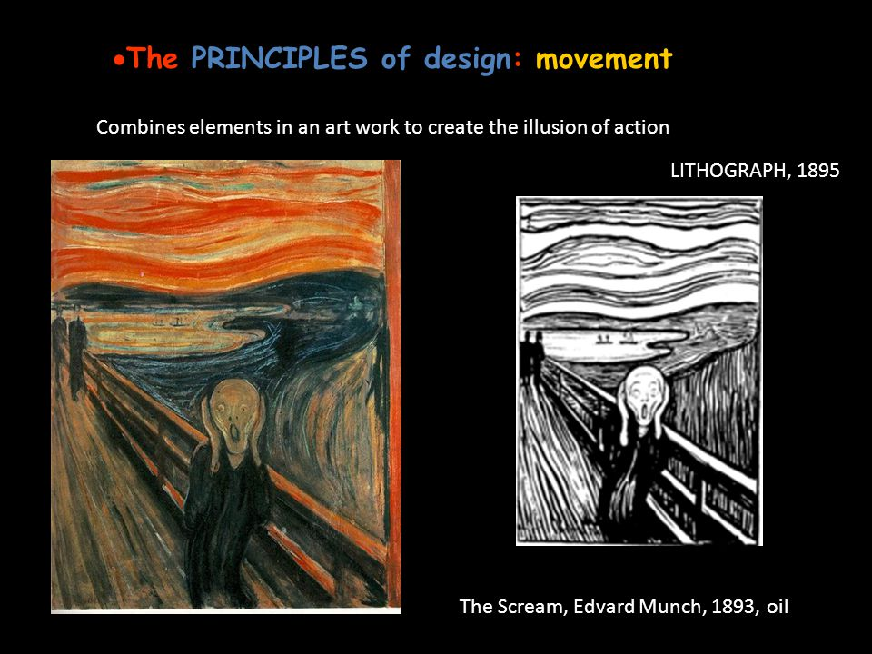 The PRINCIPLES of design: movement Combines elements in an art work to create the illusion of action The Scream, Edvard Munch, 1893, oil LITHOGRAPH, 1