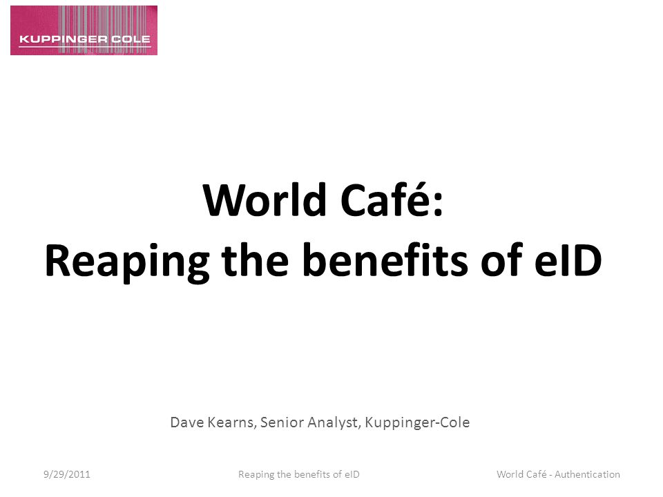 The wisdom of the crowd 9/29/2011 Reaping the benefits of eID World Café - Authentication