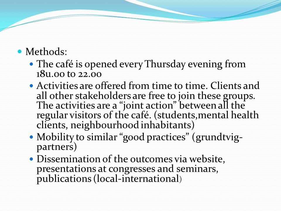 Methods: The café is opened every Thursday evening from 18u.00 to 22.00 Activities are offered from time to time. Clients and all other stakeholders a