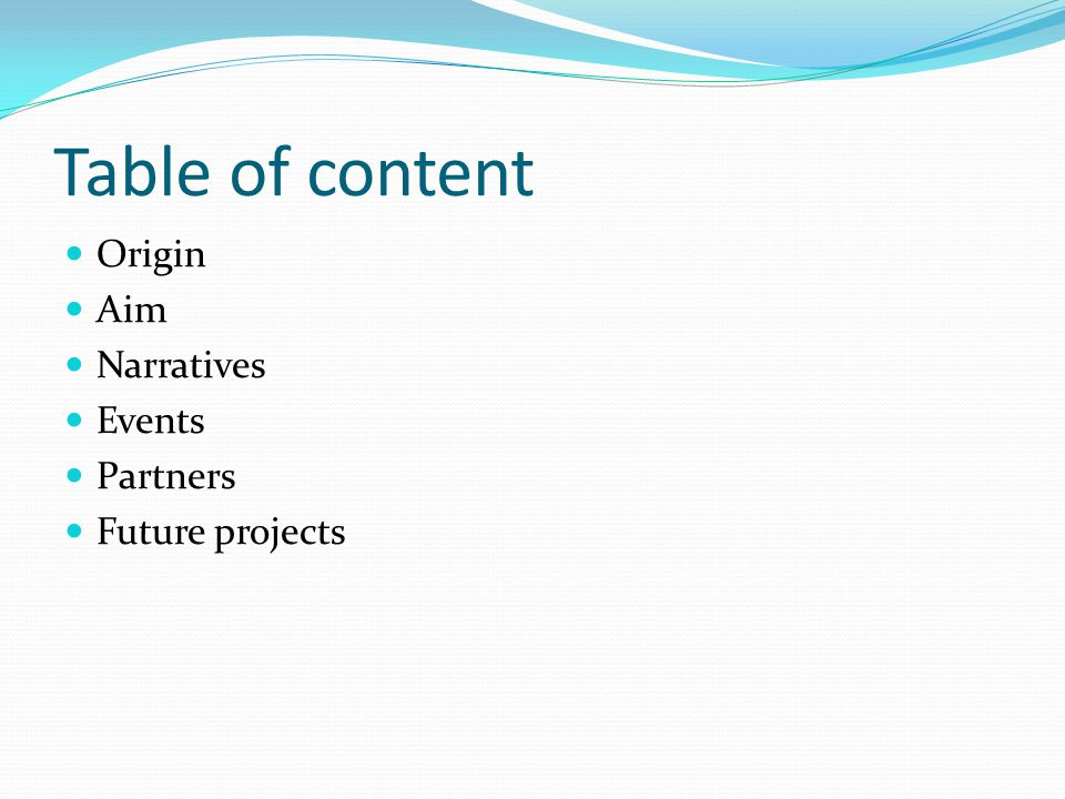 Table of content Origin Aim Narratives Events Partners Future projects