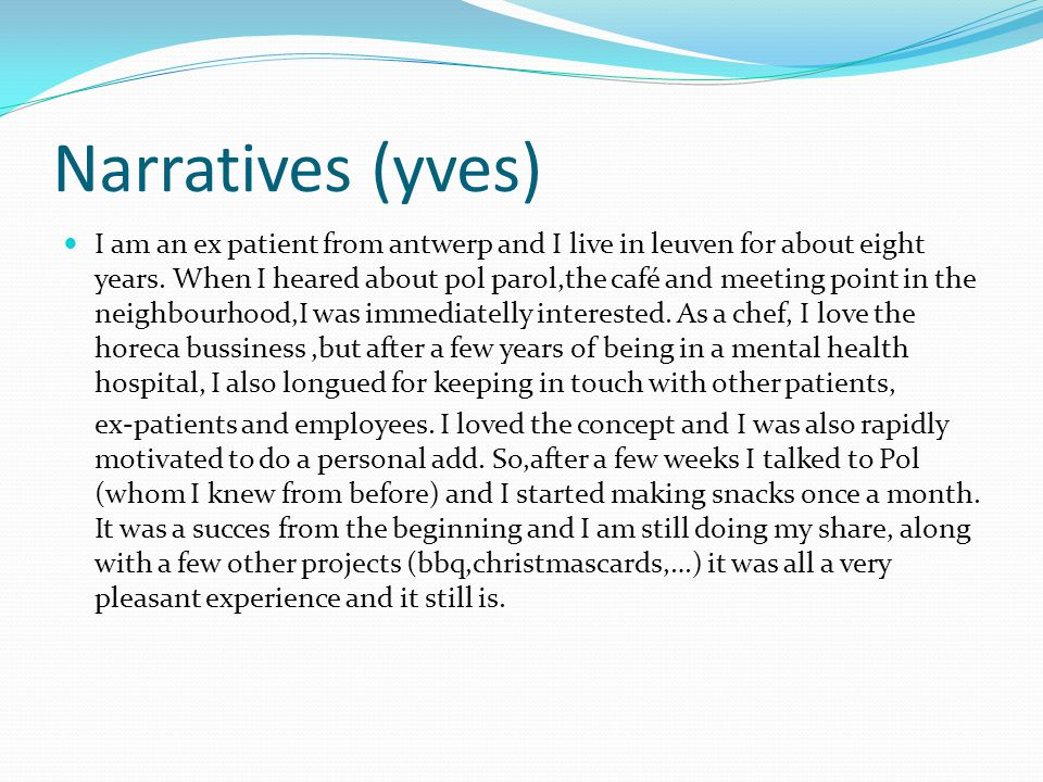 Narratives (yves) I am an ex patient from antwerp and I live in leuven for about eight years.