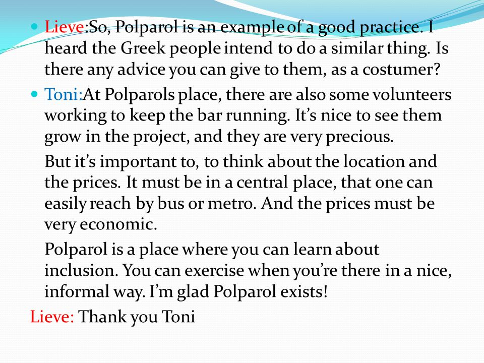 Lieve:So, Polparol is an example of a good practice. I heard the Greek people intend to do a similar thing. Is there any advice you can give to them,