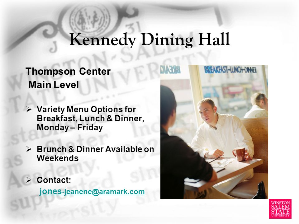 Kennedy Dining Hall Thompson Center Main Level Variety Menu Options for Breakfast, Lunch & Dinner, Monday – Friday Brunch & Dinner Available on Weeken