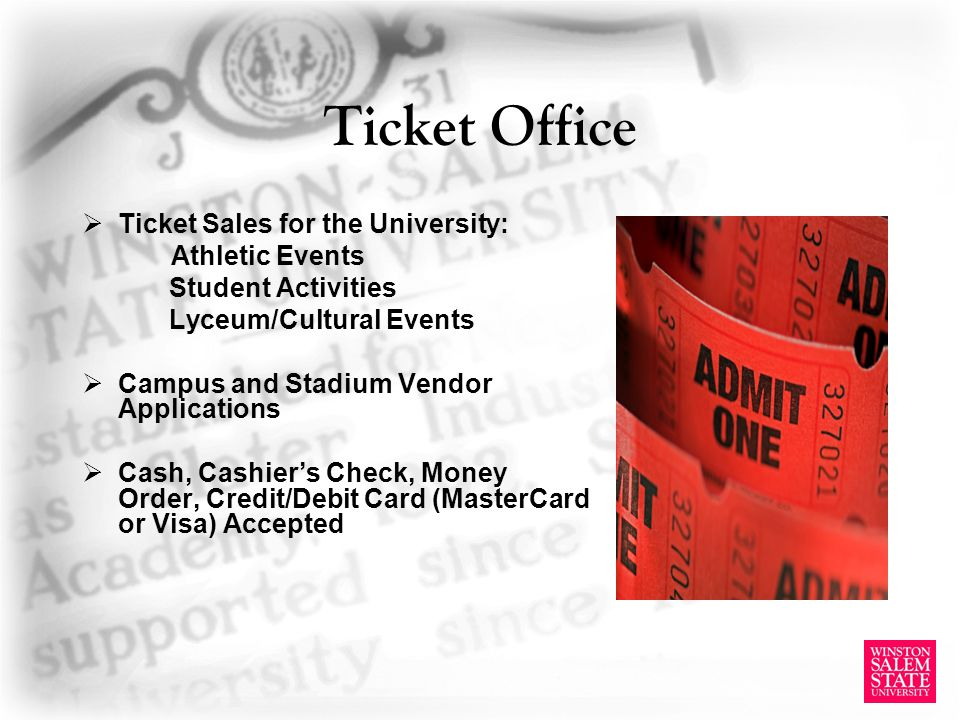 Ticket Office Ticket Sales for the University: Athletic Events Student Activities Lyceum/Cultural Events Campus and Stadium Vendor Applications Cash,
