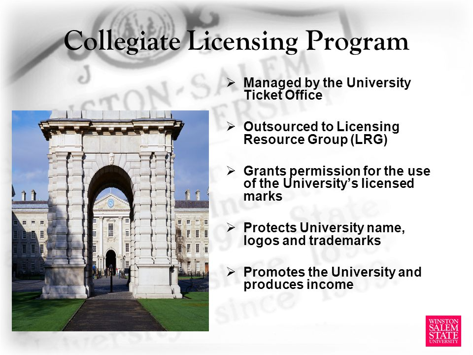 Collegiate Licensing Program Managed by the University Ticket Office Outsourced to Licensing Resource Group (LRG) Grants permission for the use of the
