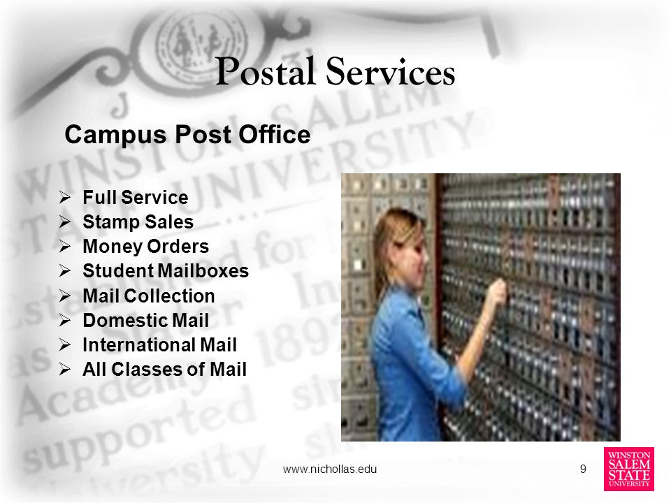 www.nichollas.edu9 Postal Services Campus Post Office Full Service Stamp Sales Money Orders Student Mailboxes Mail Collection Domestic Mail International Mail All Classes of Mail
